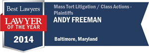Best lawyers, Lawyer of the Year 2014, Andy Freeman, Mass Tort Litigation/ Class Actions - Plaintiffs, Baltimore, Maryland
