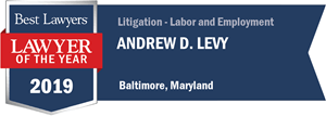 Best Lawyers, Lawyer of the Year 2019, Andrew D. Levy, Litigation - Labor and Employment, Baltimore Maryland