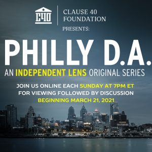Clause 40 Foundation presents Philly D.A. an Independent Lens original Series. Join us online each Sunday at 7 pm ET for viewing followed by discussion beginning March 21, 2021